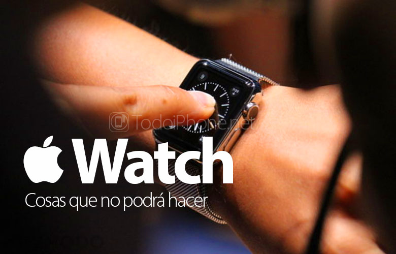 Apple Watch, some of the things you will not be able to do 2
